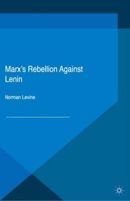 Marx's Rebellion Against Lenin, Norman Levine