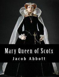 Mary Queen of Scots, Jacob Abbott
