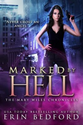 Mary Wiles Chronicles: Marked by Hell (Mary Wiles Chronicles, #1), Erin Bedford
