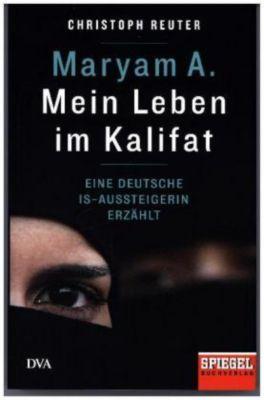 Maryam A.: Mein Leben im Kalifat, Christoph Reuter