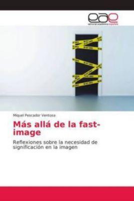 Más allá de la fast-image, Miquel Pescador Ventosa
