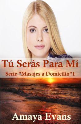 Masajes a Domicilio: Tú serás para mí (Masajes a Domicilio, #1), Amaya Evans