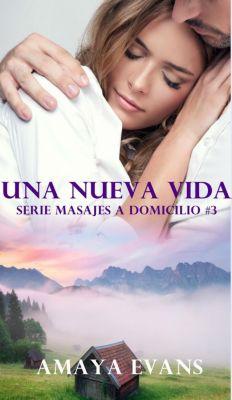Masajes a Domicilio: Una Nueva Vida (Masajes a Domicilio), Amaya Evans