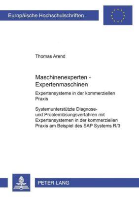 Maschinenexperten - Expertenmaschinen. Expertensysteme in der kommerziellen Praxis, Thomas Arend