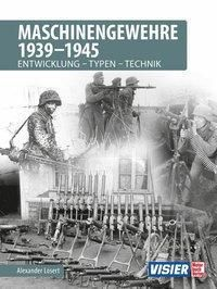 Maschinengewehre 1939 - 1945 - Alexander Losert |