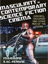Masculinity in Contemporary Science Fiction Cinema, Marianne Kac-Vergne