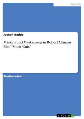 Masken und Maskierung in Robert Altmans Film Short Cuts, Joseph Badde