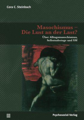 Masochismus - Die Lust an der Last? - Cora C. Steinbach |