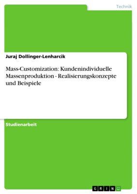 Mass-Customization: Kundenindividuelle Massenproduktion - Realisierungskonzepte und Beispiele, Juraj Dollinger-Lenharcik