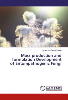 Mass production and formulation Development of Entompathogenic Fungi, Narasimha Reddy Parine