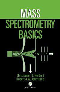 Mass Spectrometry Basics, Christopher G. Herbert, Robert A.W. Johnstone