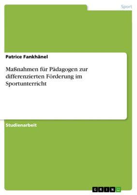 Maßnahmen für Pädagogen zur differenzierten Förderung im Sportunterricht, Patrice Fankhänel