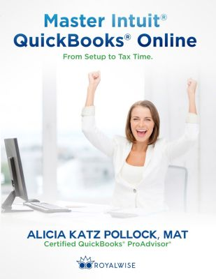 Master Intuit QuickBooks Online: From Setup to Tax Time, Alicia Katz Pollock