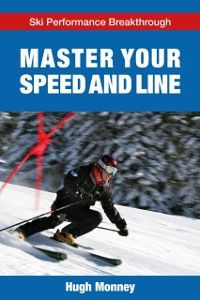 Master Your Speed and Line, Hugh Monney