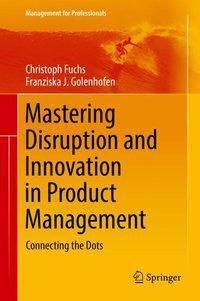 Mastering Disruption and Innovation in Product Management, Christoph Fuchs, Franziska J. Golenhofen