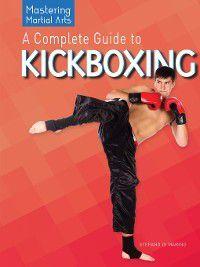 Mastering Martial Arts: A Complete Guide to Kickboxing, Stefano Di Marino