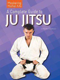 Mastering Martial Arts: A Complete Guide to Ju Jitsu, Giancarlo Bagnulo