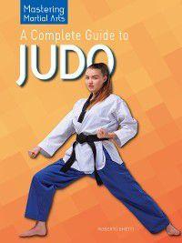 Mastering Martial Arts: A Complete Guide to Judo, Roberto Ghetti