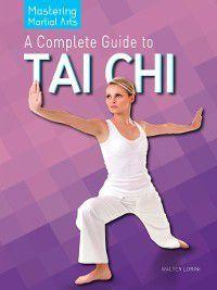 Mastering Martial Arts: A Complete Guide to Tai Chi, Walter Lorini