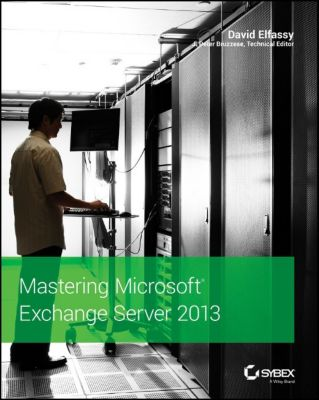 Mastering Microsoft Exchange Server 2013, David Elfassy