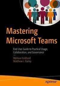 Mastering Microsoft Teams, Melissa Hubbard, Matthew Bailey