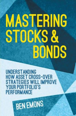 Mastering Stocks and Bonds, Ben Emons