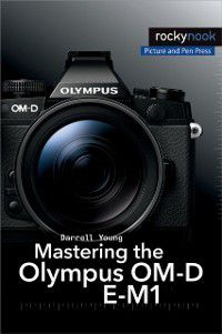 Mastering the Olympus OM-D E-M1, Darrell Young