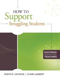 Mastering the Principles of Great Teaching: How to Support Struggling Students, Robyn R. Jackson, Claire Lambert