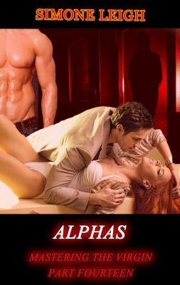 Mastering the Virgin: Alphas (Mastering the Virgin, #14), Simone Leigh