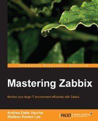 Mastering Zabbix, Andrea Dalle Vacche, Stefano Kewan Lee