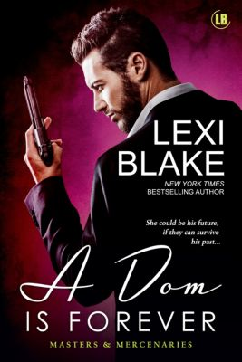 Masters and Mercenaries: A Dom is Forever, Masters and Mercenaries, Book 3, Lexi Blake