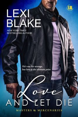 Masters and Mercenaries: Love and Let Die, Masters and Mercenaries, Book 5, Lexi Blake