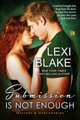 Masters and Mercenaries: Submission is Not Enough, Masters and Mercenaries, Book 12, Lexi Blake