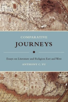 Masters of Chinese Studies: Comparative Journeys, Anthony Yu