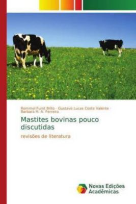 Mastites bovinas pouco discutidas, Rommel Furst Brito, Gustavo Lucas Costa Valente, Barbara H. A. Ferreira