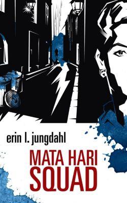 Mata Hari Squad, Erin L. Jungdahl