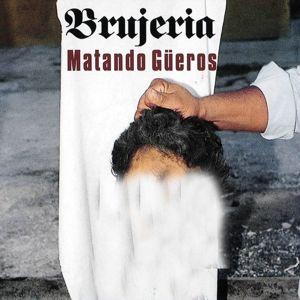 Matando Gueros, Brujeria
