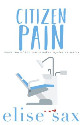 Matchmaker Mysteries: Citizen Pain, Elise Sax