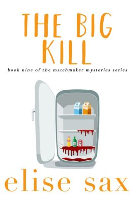 Matchmaker Mysteries: The Big Kill, Elise Sax