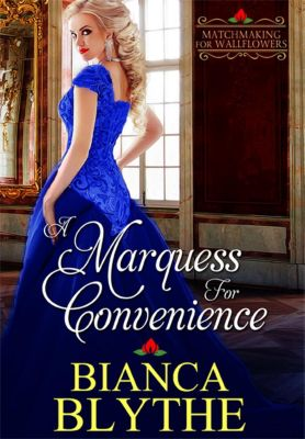 Matchmaking for Wallflowers: A Marquess for Convenience (Matchmaking for Wallflowers, #5), Bianca Blythe
