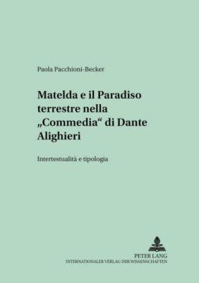 Matelda e il Paradiso terrestre nella «Commedia» di Dante Alighieri, Paola Pacchioni-Becker