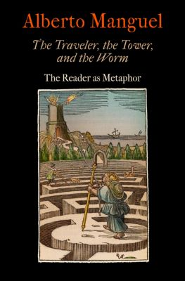 Material Texts: The Traveler, the Tower, and the Worm, Alberto Manguel