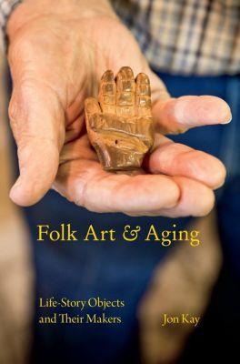 Material Vernaculars: Folk Art and Aging, Jon Kay