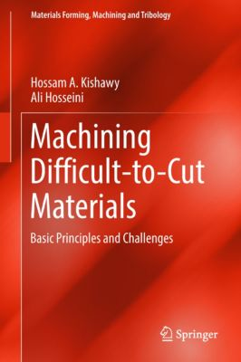 Materials Forming, Machining and Tribology: Machining Difficult-to-Cut Materials, Ali Hosseini, Hossam A. Kishawy