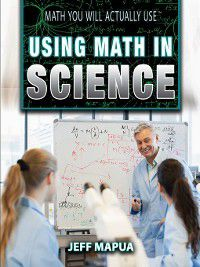 Math You Will Actually Use: Using Math in Science, Jeff Mapua