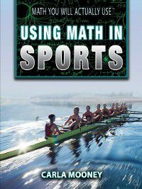 Math You Will Actually Use: Using Math in Sports, Carla Mooney