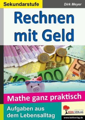 Mathe ganz praktisch - Rechnen mit Geld Sekundarstufe, Dirk Meyer