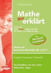 Mathe gut erklärt 2019 Mathe-Abi Nordrhein-Westfalen Grundkurs und Leistungskurs - Stefan Rosner  