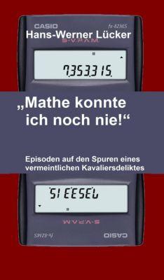 Mathe konnte ich noch nie!, Hans-Werner Lücker