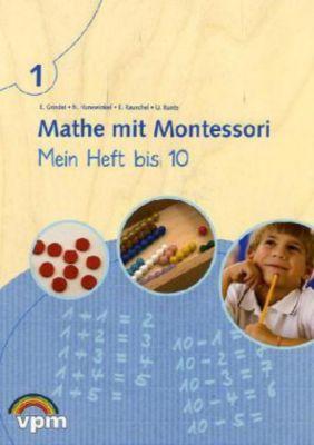 Mathe mit Montessori: 1. Schuljahr, Mein Heft bis 10